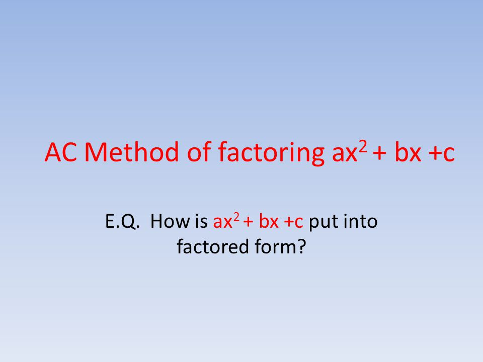 ac method of factoring ax2 bx c ppt download