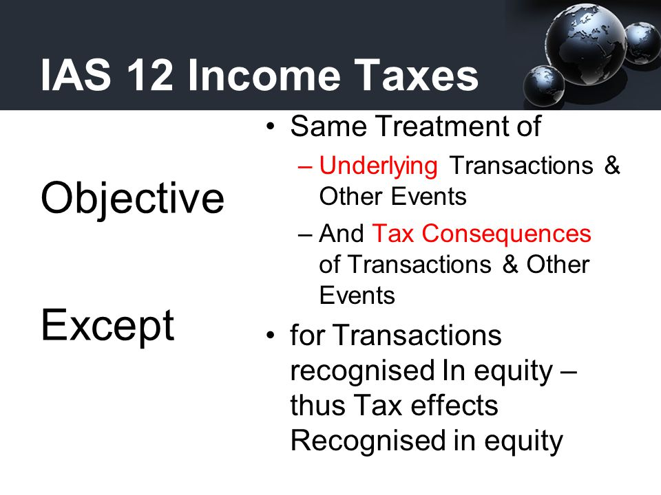 IAS 12 Income Taxes Objective Except Same Treatment of
