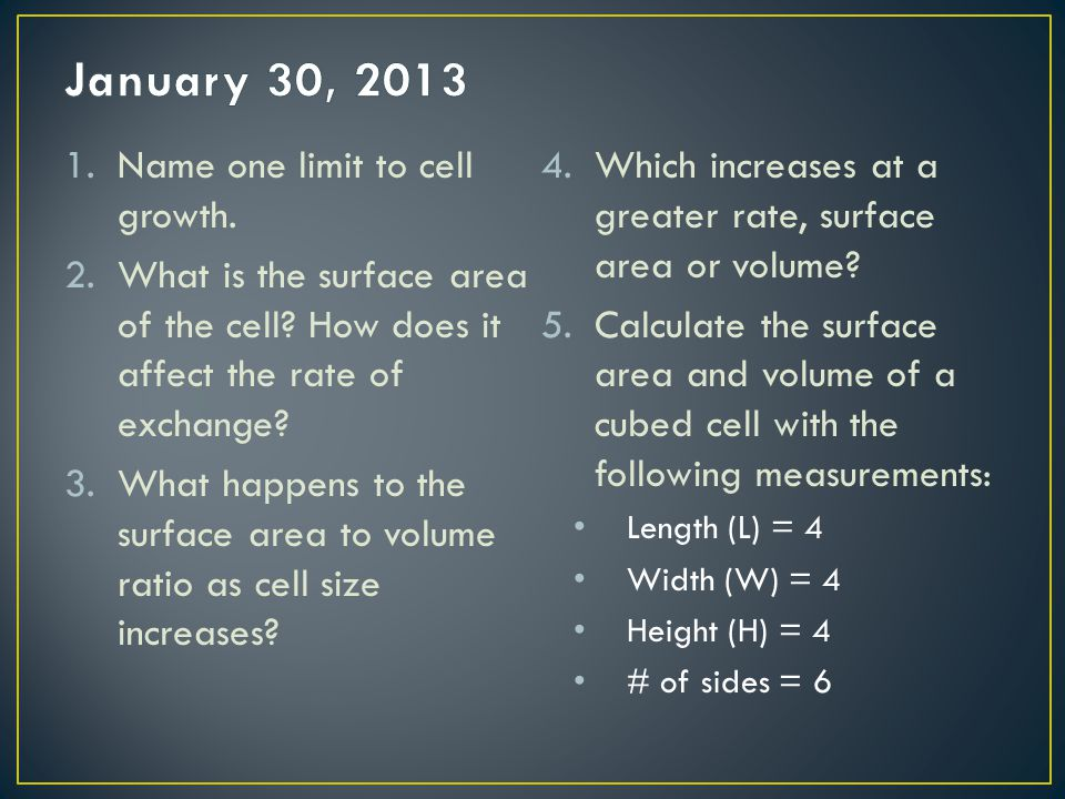 January 30, 2013 Name one limit to cell growth.