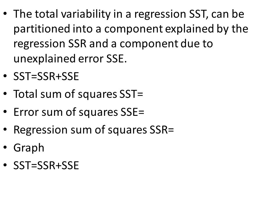 The total variability in a regression SST, can be partitioned into a component explained by the regression SSR and a component due to unexplained error SSE.