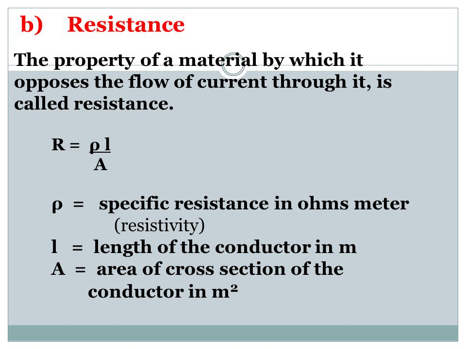 b) Resistance The property of a material by which it