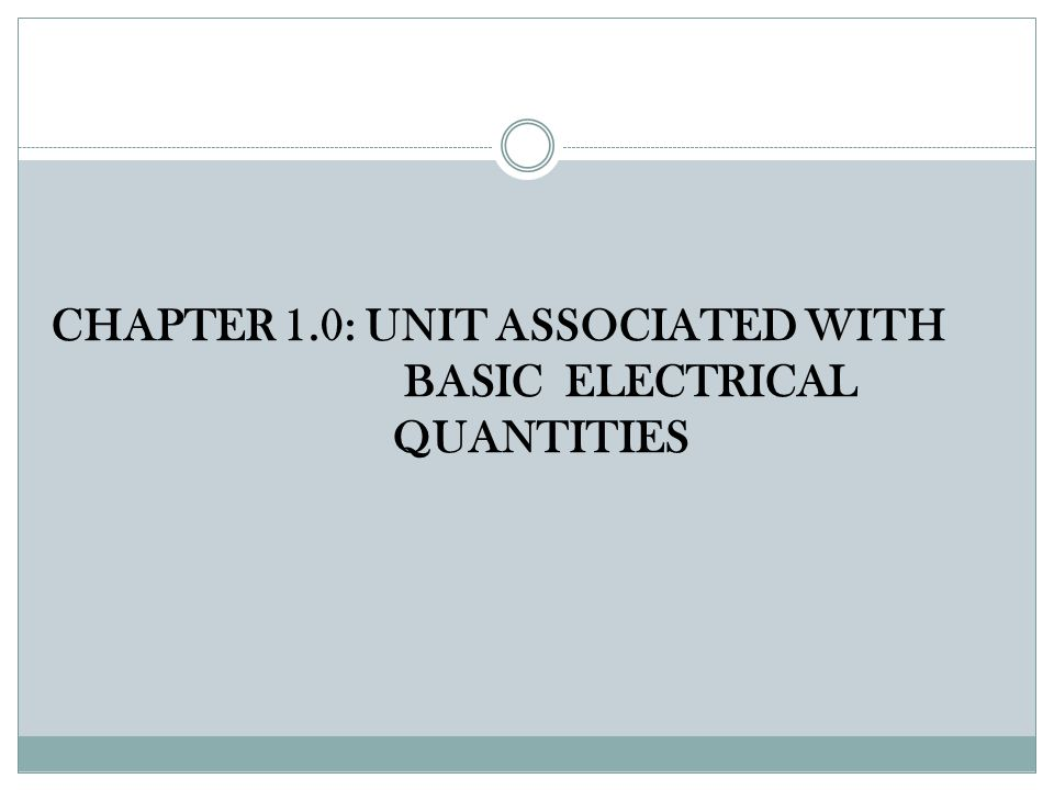 CHAPTER 1.0: UNIT ASSOCIATED WITH BASIC ELECTRICAL QUANTITIES