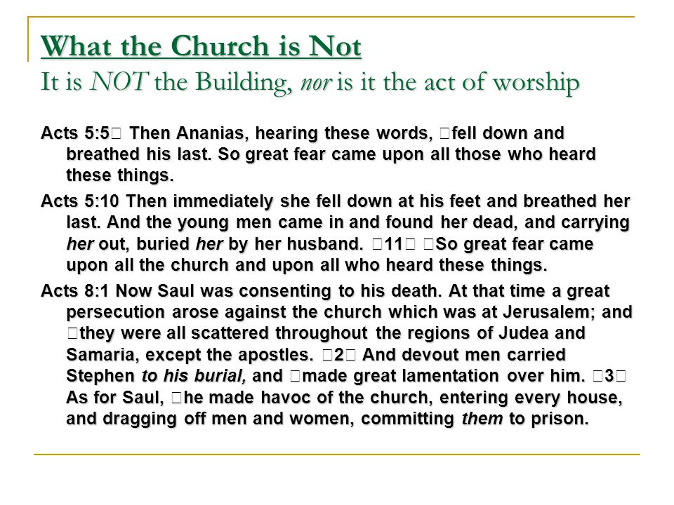 What the Church is Not It is NOT the Building, nor is it the act of worship