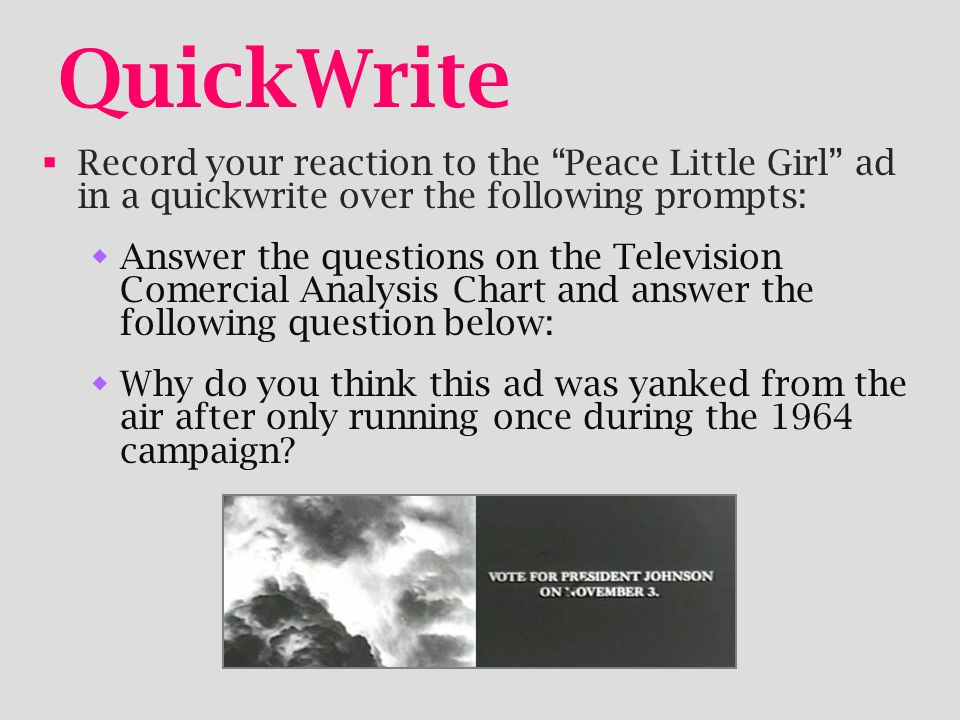 QuickWrite Record your reaction to the Peace Little Girl ad in a quickwrite over the following prompts: