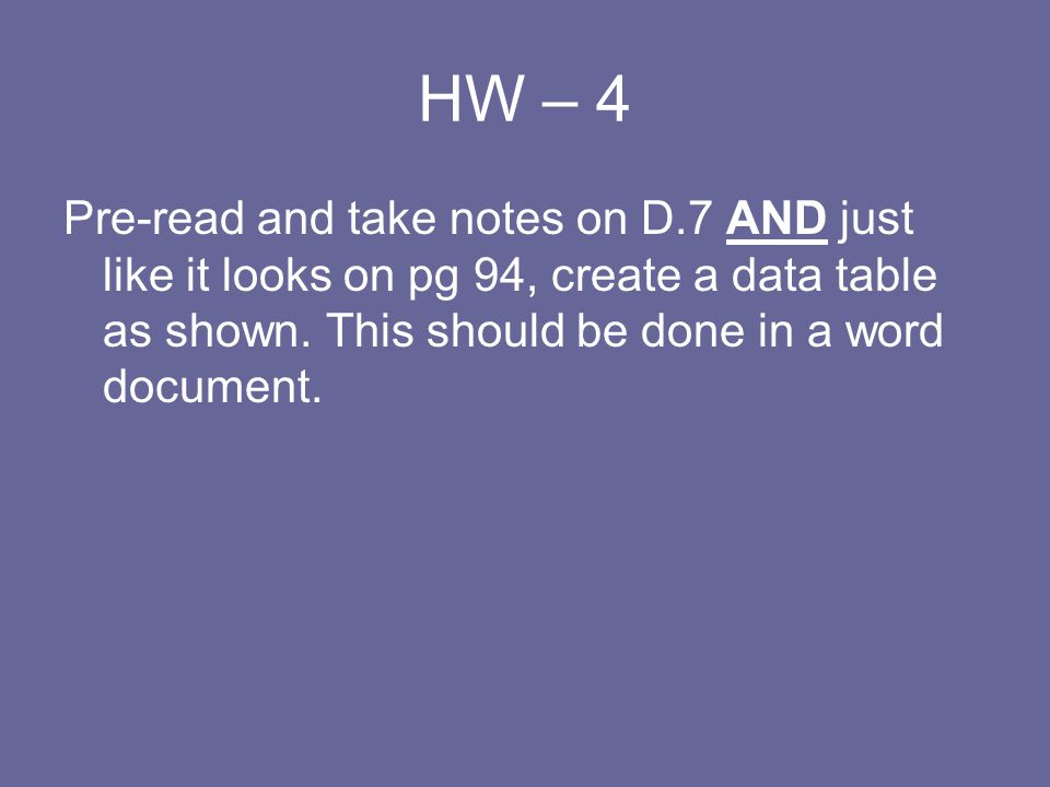 HW – 4 Pre-read and take notes on D.7 AND just like it looks on pg 94, create a data table as shown.