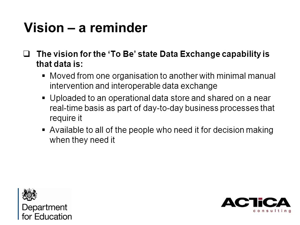 Vision – a reminder The vision for the 'To Be' state Data Exchange capability is that data is: