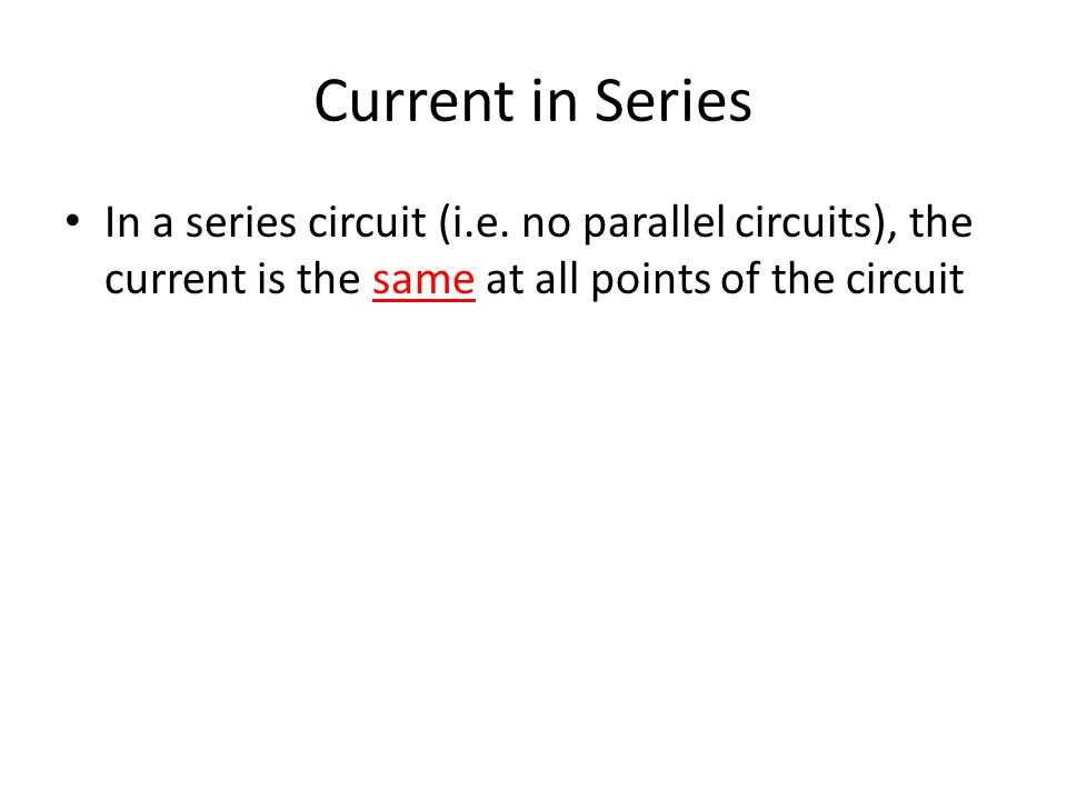 Current in Series In a series circuit (i.e.