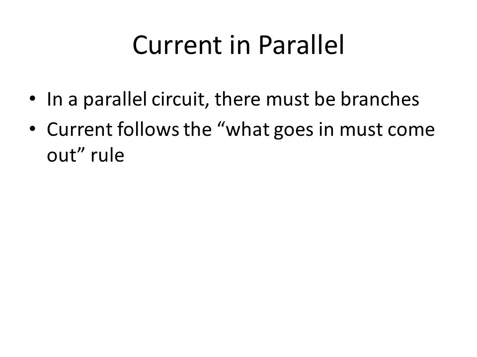 Current in Parallel In a parallel circuit, there must be branches