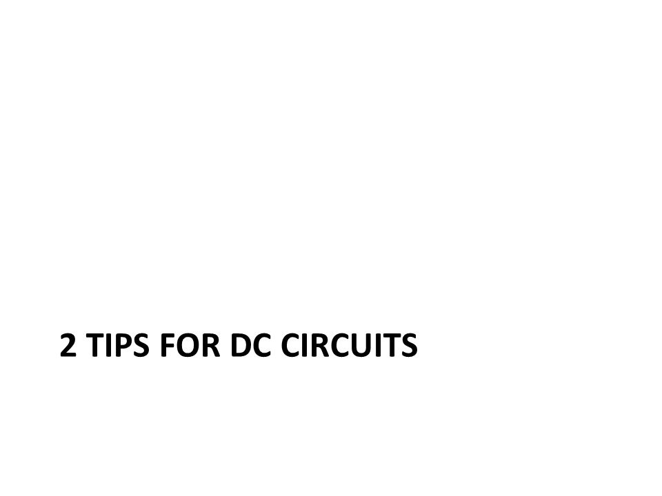 2 tips for dc circuits
