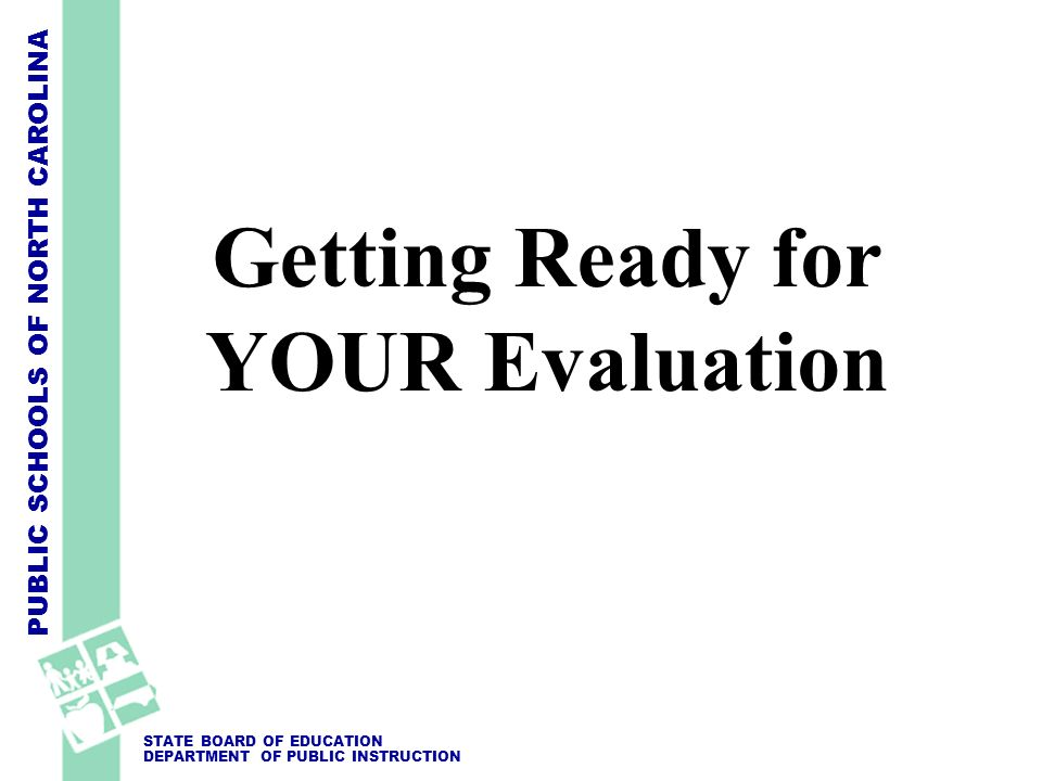 Getting Ready for YOUR Evaluation