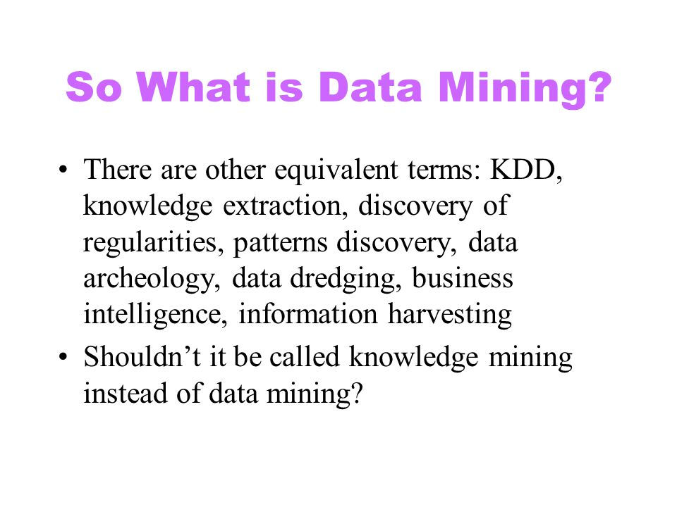 So What is Data Mining