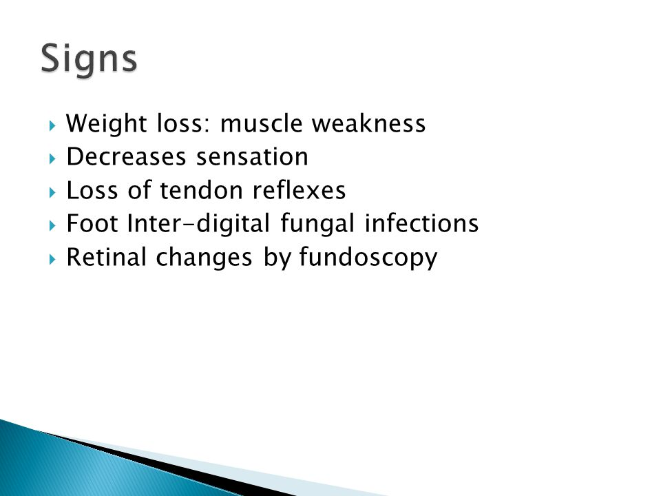 Signs Weight loss: muscle weakness Decreases sensation