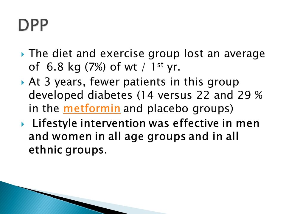 DPP The diet and exercise group lost an average of 6.8 kg (7%) of wt / 1st yr.