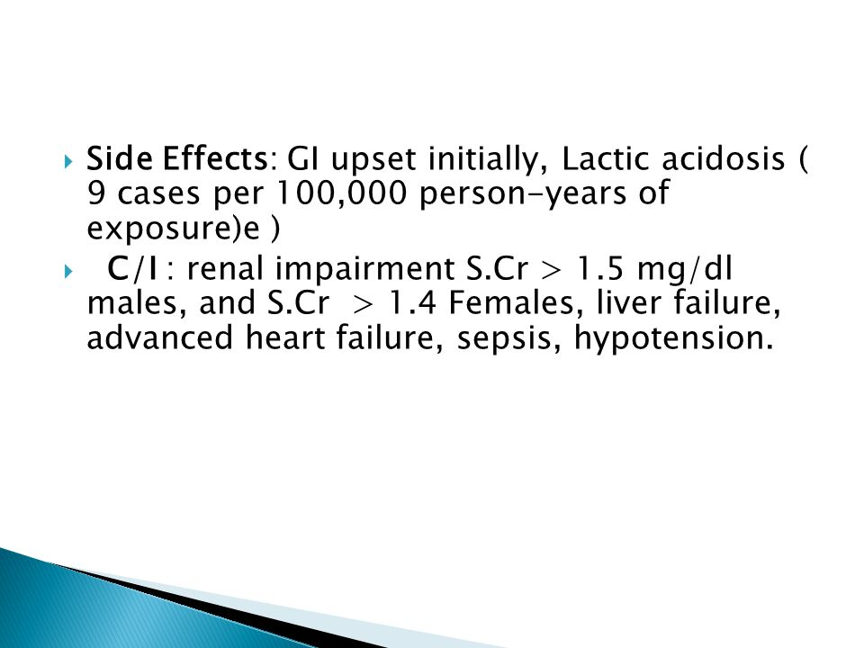 Side Effects: GI upset initially, Lactic acidosis ( 9 cases per 100,000 person-years of exposure)e )