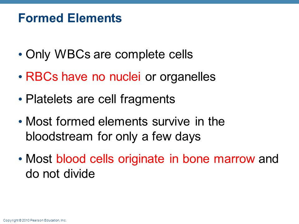 Formed Elements Only WBCs are complete cells. RBCs have no nuclei or organelles. Platelets are cell fragments.