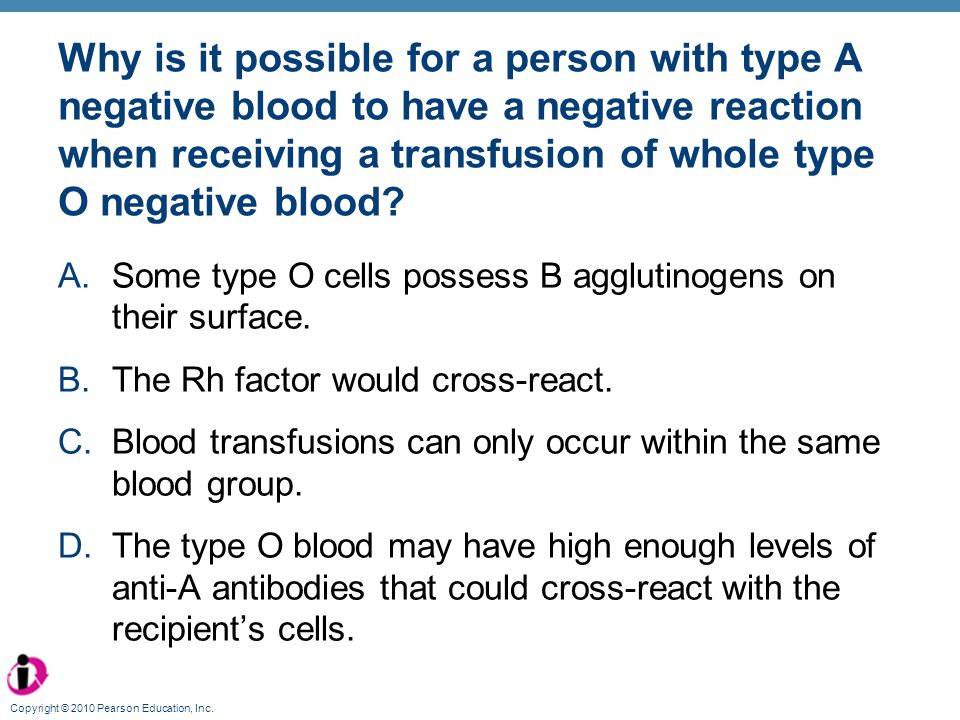 Why is it possible for a person with type A negative blood to have a negative reaction when receiving a transfusion of whole type O negative blood