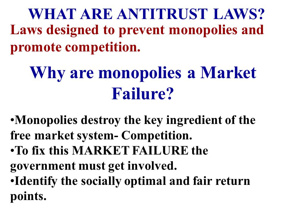 WHAT ARE ANTITRUST LAWS Why are monopolies a Market Failure