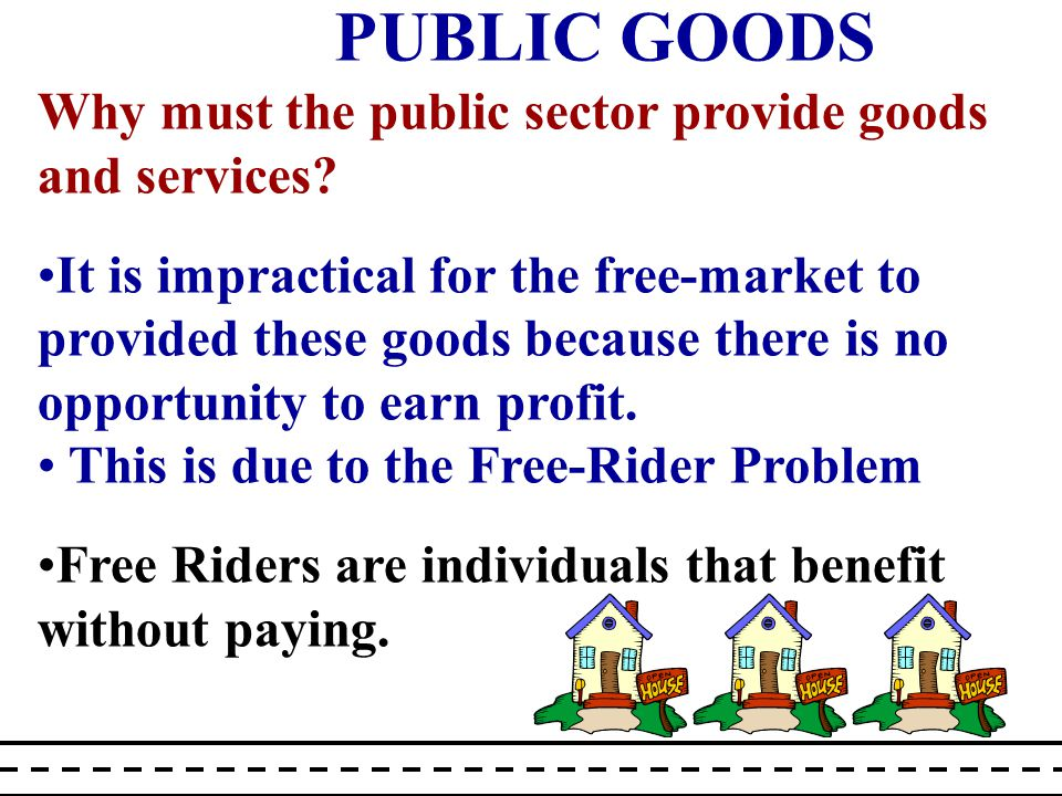 PUBLIC GOODS Why must the public sector provide goods and services