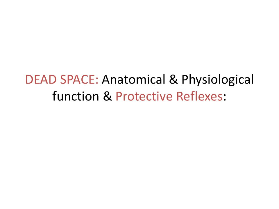DEAD SPACE: Anatomical & Physiological function & Protective Reflexes: