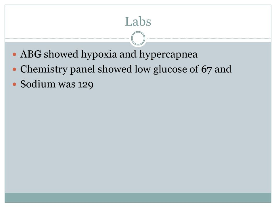 Labs ABG showed hypoxia and hypercapnea