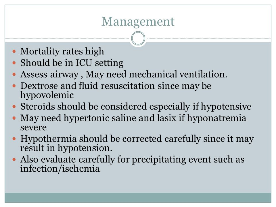 Management Mortality rates high Should be in ICU setting
