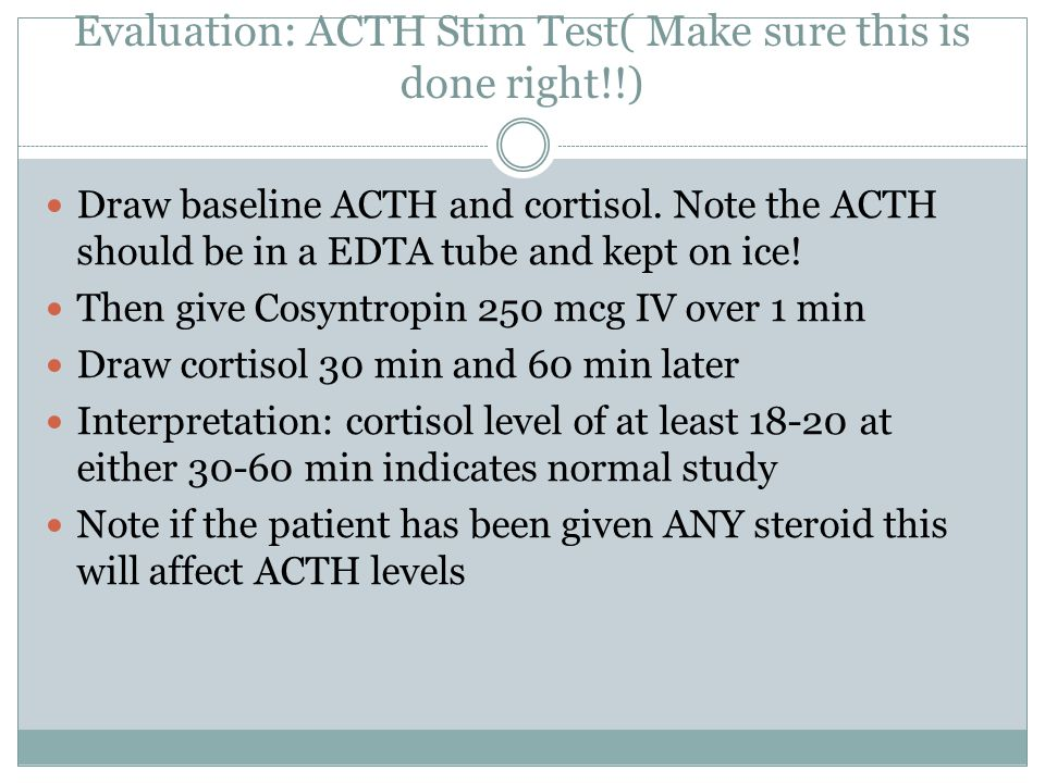 Evaluation: ACTH Stim Test( Make sure this is done right!!)