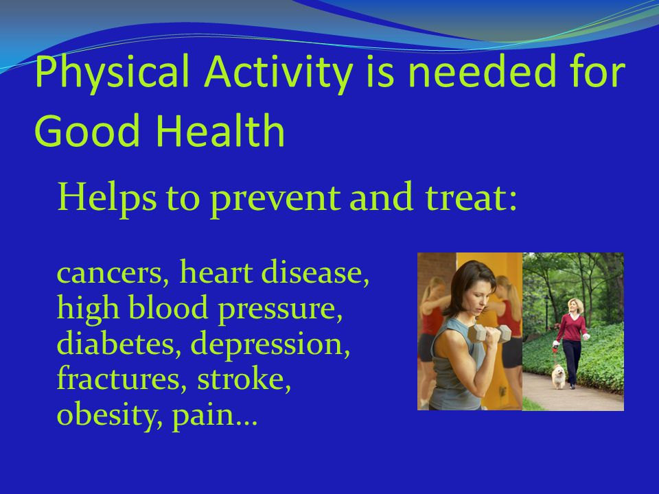 Physical Activity is needed for Good Health