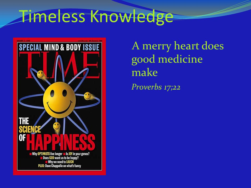 Timeless Knowledge A merry heart does good medicine make