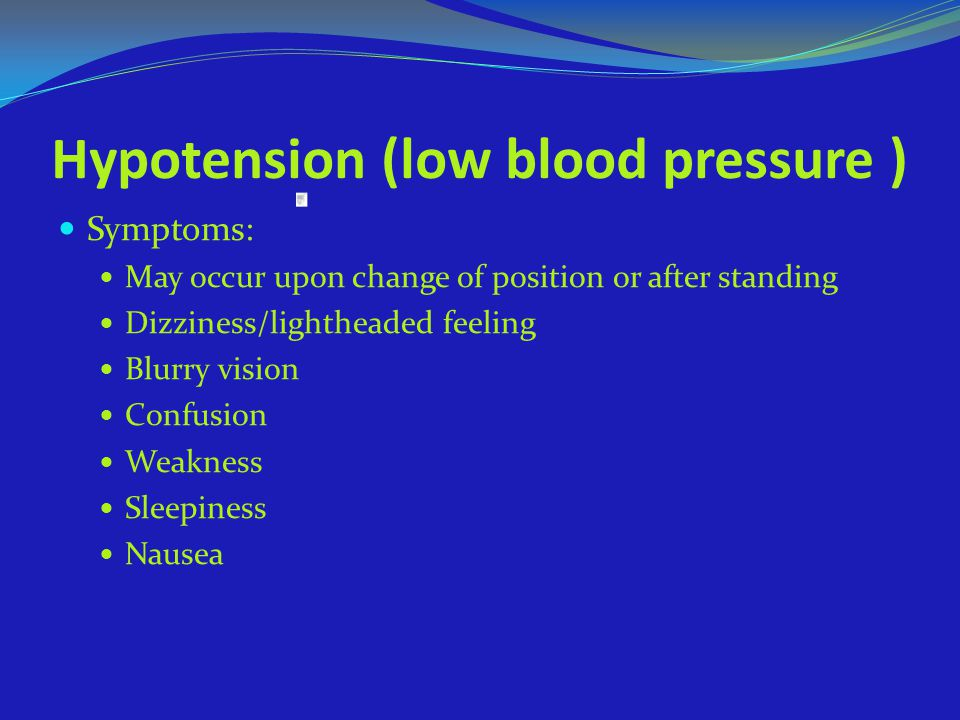 Hypotension (low blood pressure )