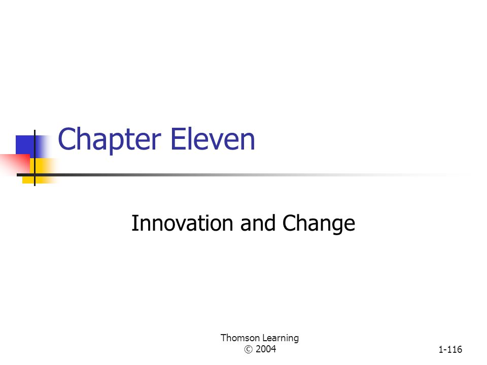 Chapter Eleven Innovation and Change Thomson Learning © 2004