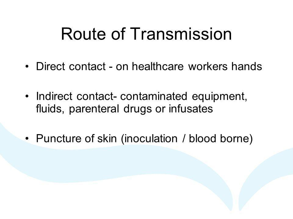 Route of Transmission Direct contact - on healthcare workers hands