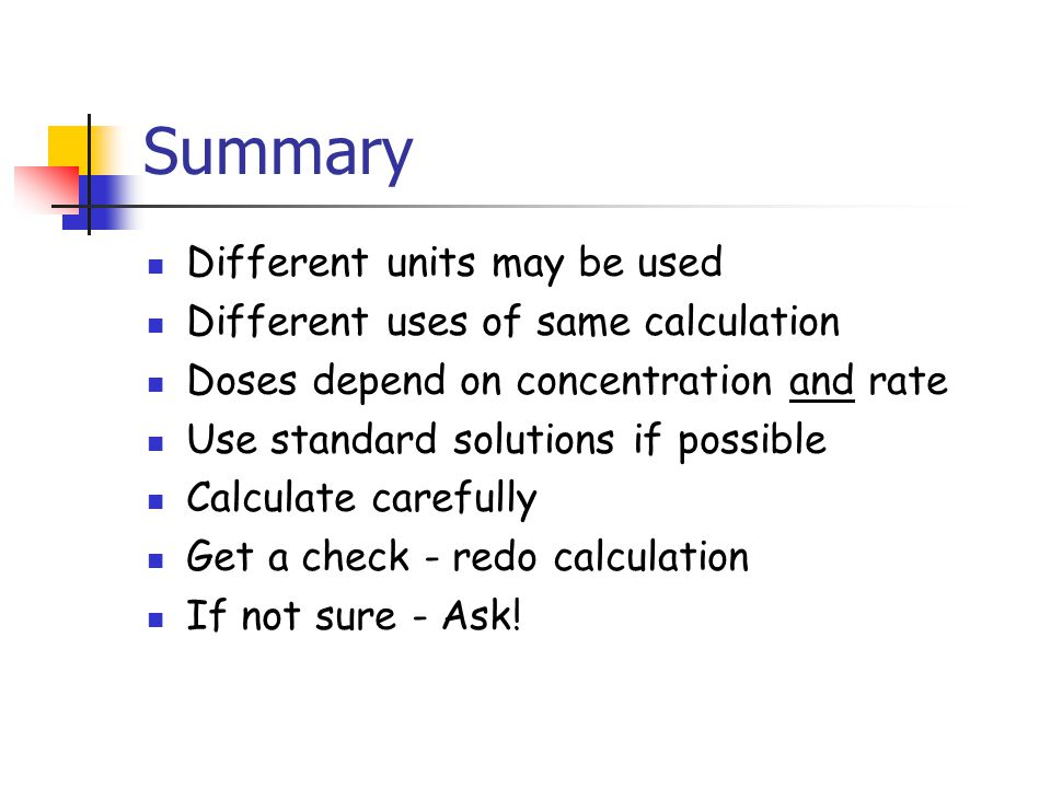 Summary Different units may be used Different uses of same calculation