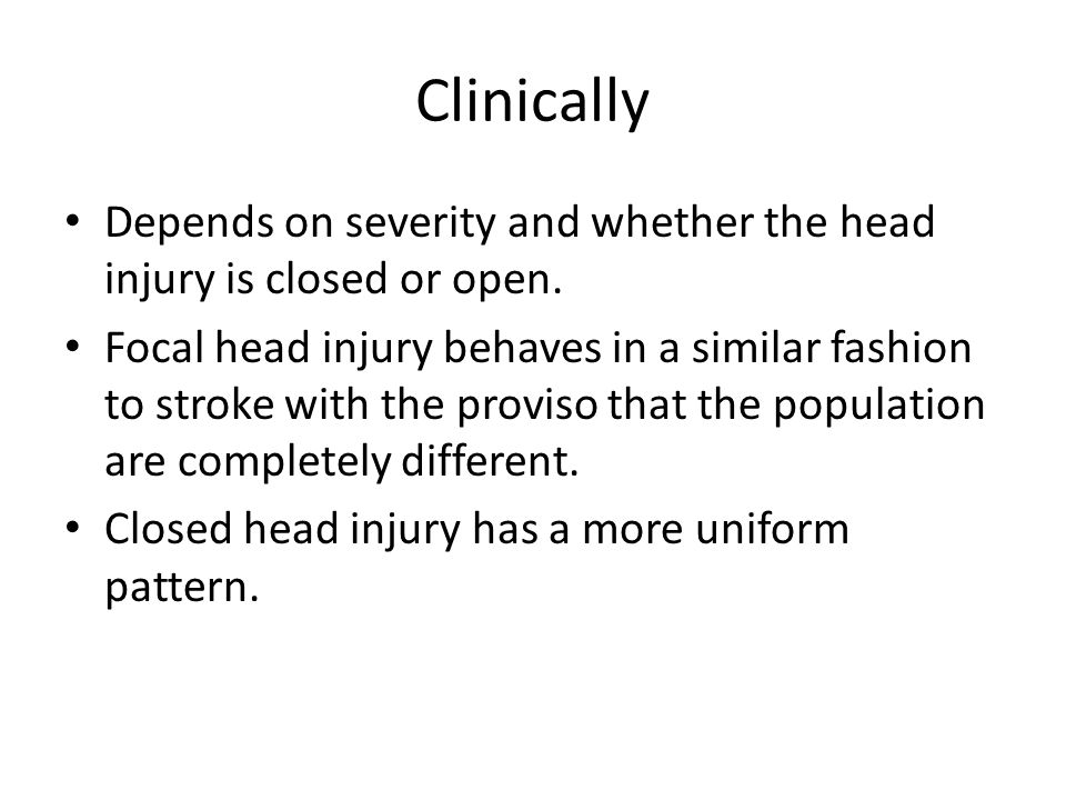 Clinically Depends on severity and whether the head injury is closed or open.