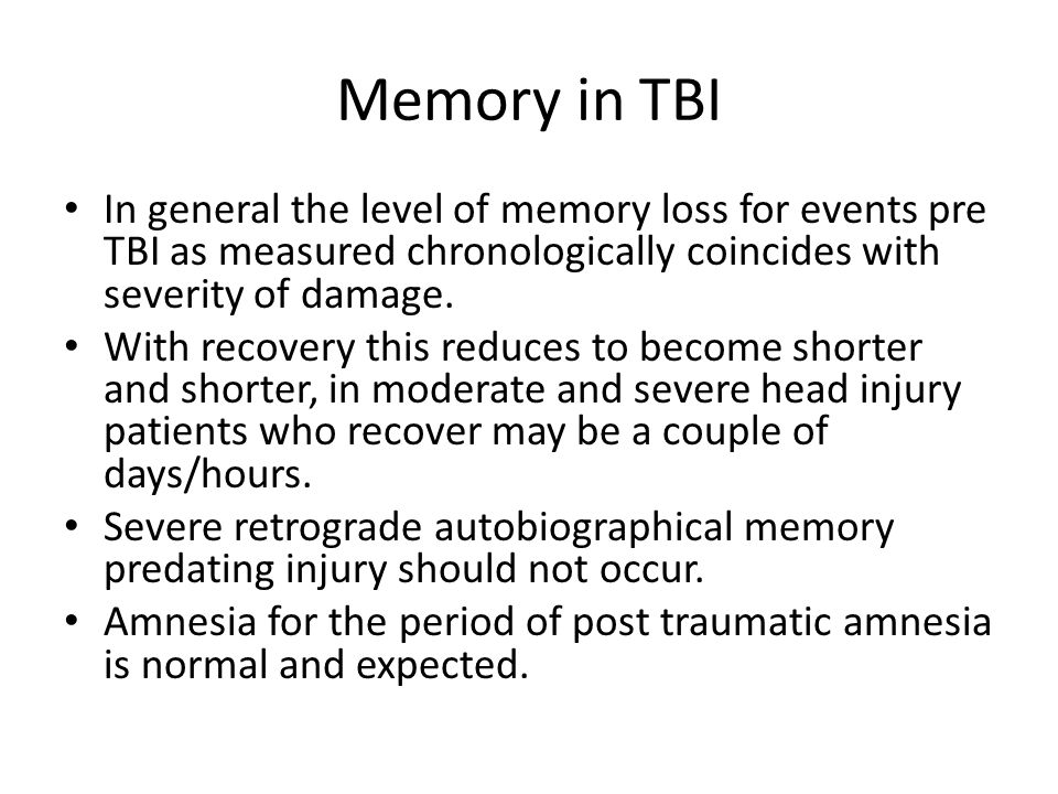 Memory in TBI In general the level of memory loss for events pre TBI as measured chronologically coincides with severity of damage.