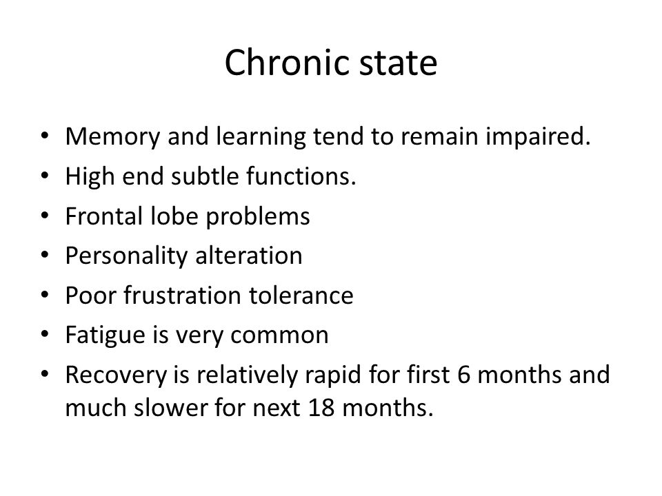 Chronic state Memory and learning tend to remain impaired.