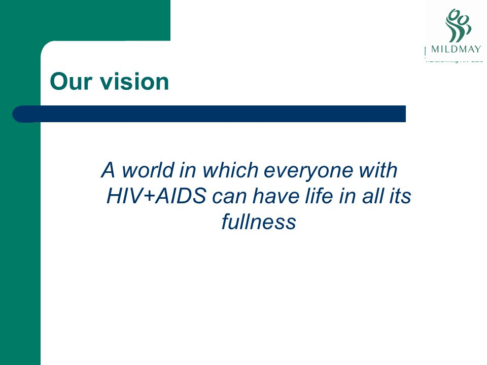 Our vision A world in which everyone with HIV+AIDS can have life in all its fullness