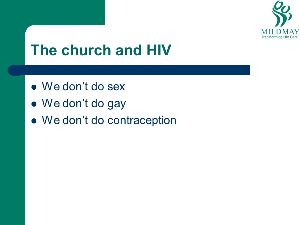 The church and HIV We don't do sex We don't do gay