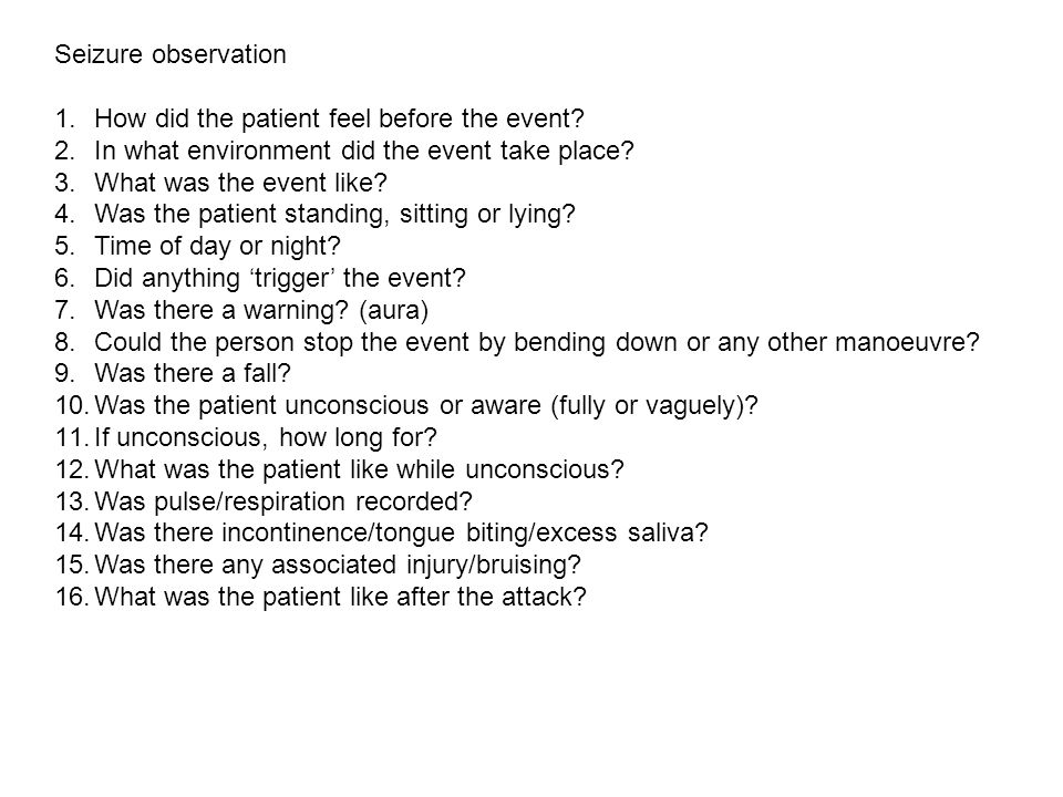 Seizure observation How did the patient feel before the event In what environment did the event take place