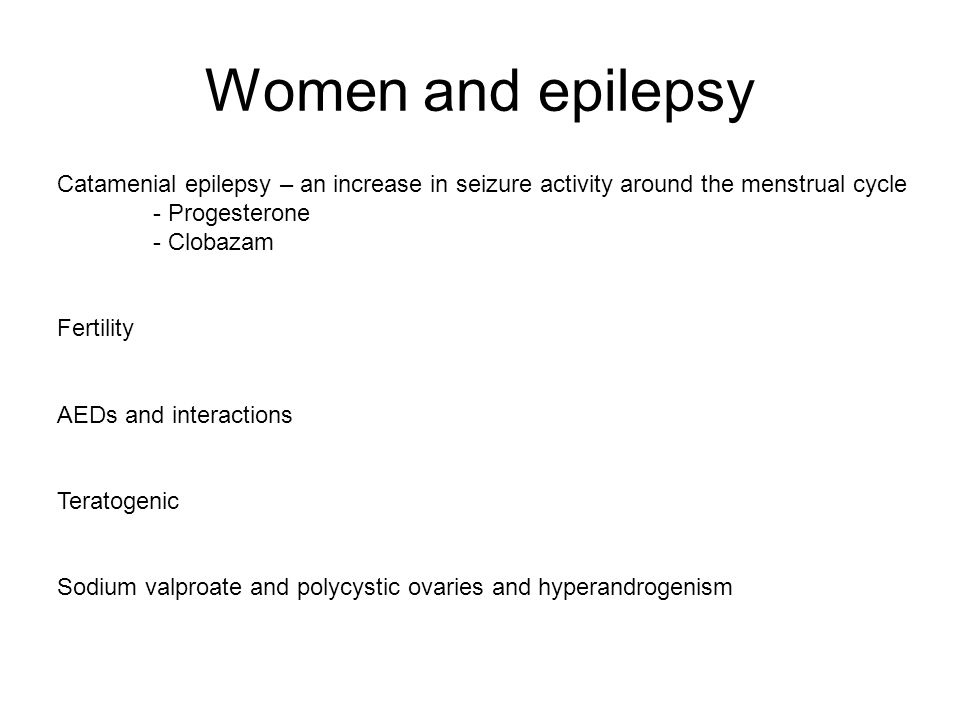 Women and epilepsy Catamenial epilepsy – an increase in seizure activity around the menstrual cycle.