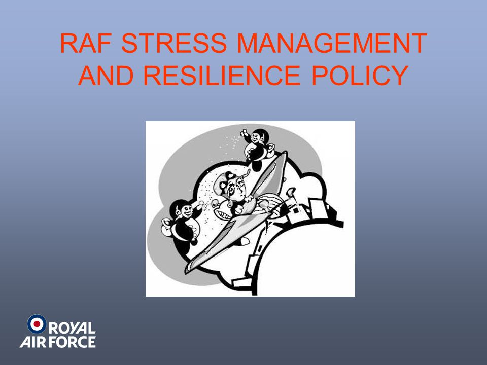 RAF STRESS MANAGEMENT AND RESILIENCE POLICY