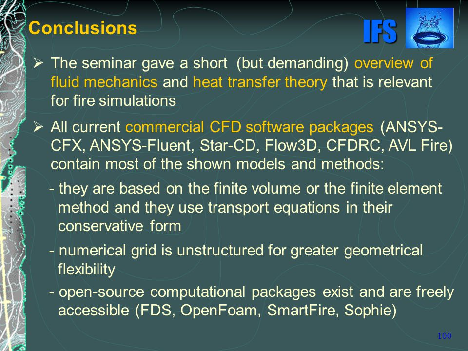 Conclusions The seminar gave a short (but demanding) overview of fluid mechanics and heat transfer theory that is relevant for fire simulations.