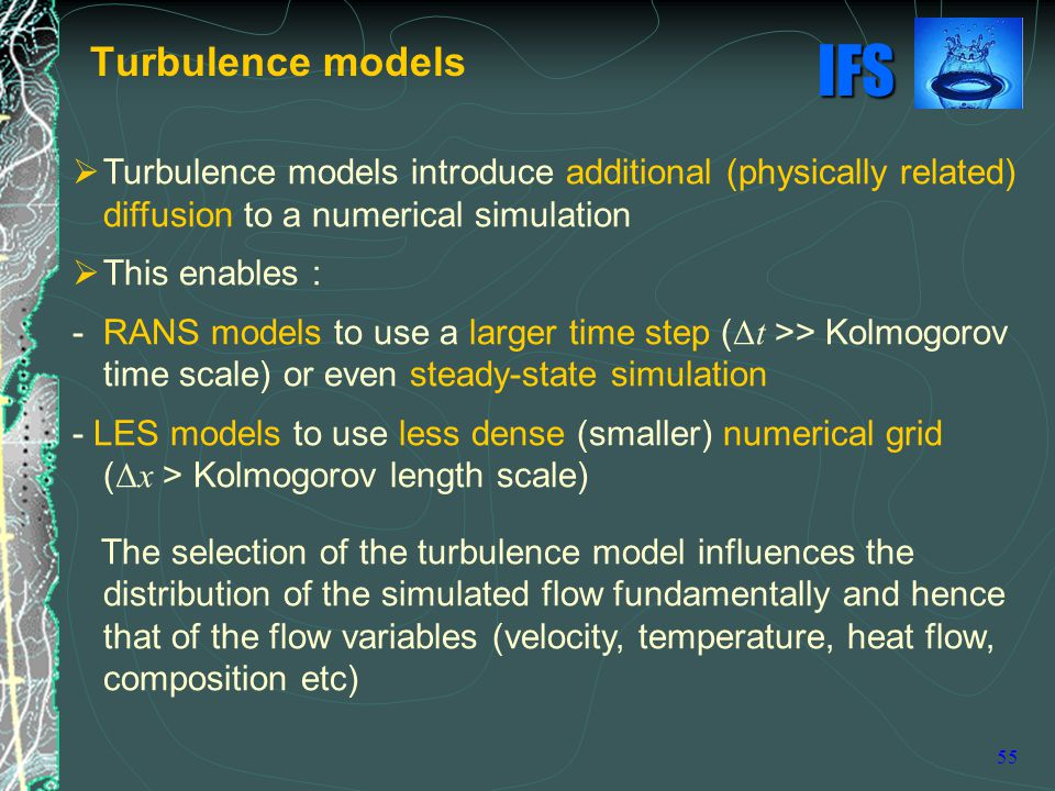 Turbulence models Turbulence models introduce additional (physically related) diffusion to a numerical simulation.