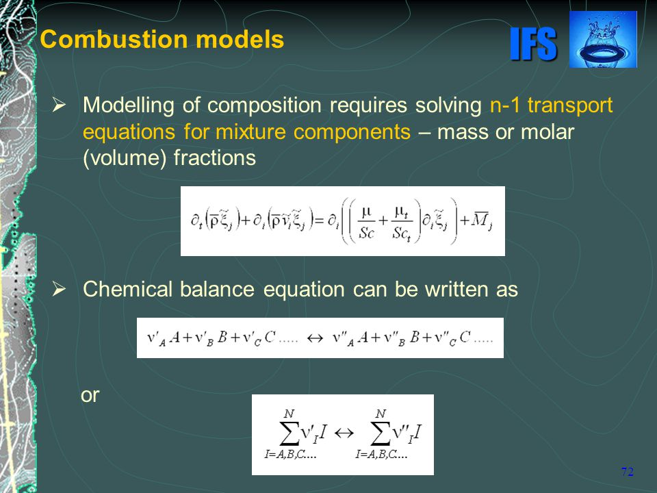 Combustion models Modelling of composition requires solving n-1 transport equations for mixture components – mass or molar (volume) fractions.