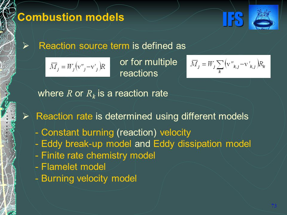 Combustion models Reaction source term is defined as or for multiple