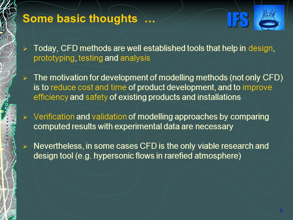 Some basic thoughts … Today, CFD methods are well established tools that help in design, prototyping, testing and analysis.