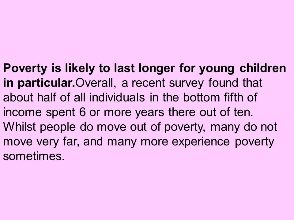 Poverty is likely to last longer for young children in particular