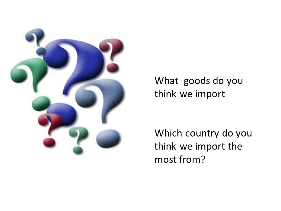 What goods do you think we import