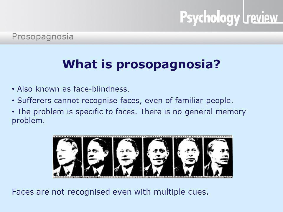 What is prosopagnosia Also known as face-blindness.