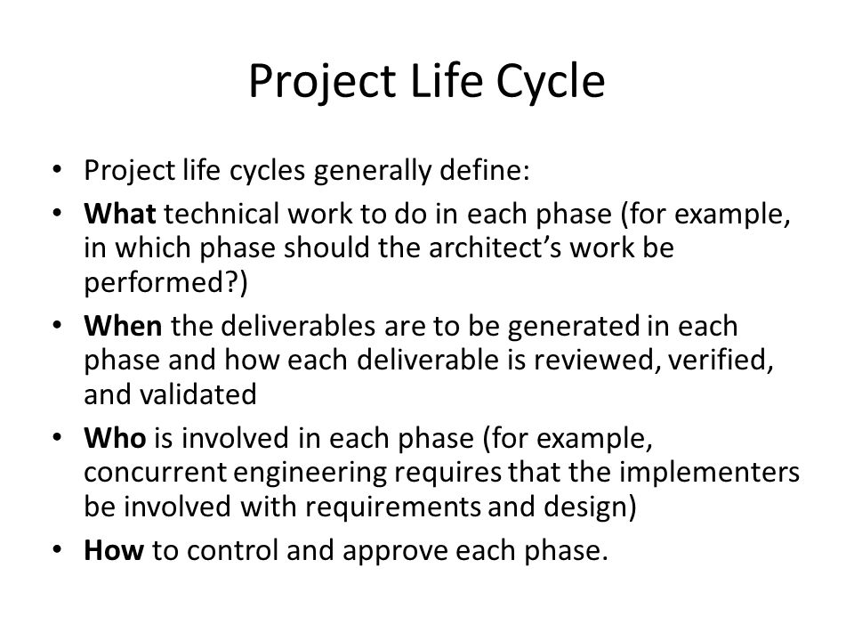 Project Life Cycle Project life cycles generally define: