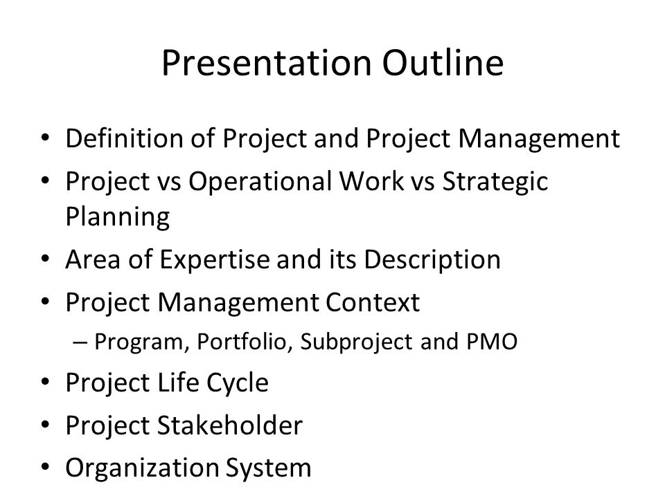 Presentation Outline Definition of Project and Project Management